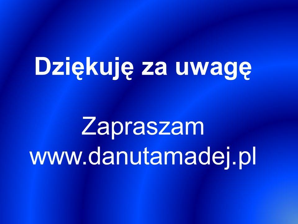 Dziękuję za uwagę Zapraszam www.danutamadej.pl