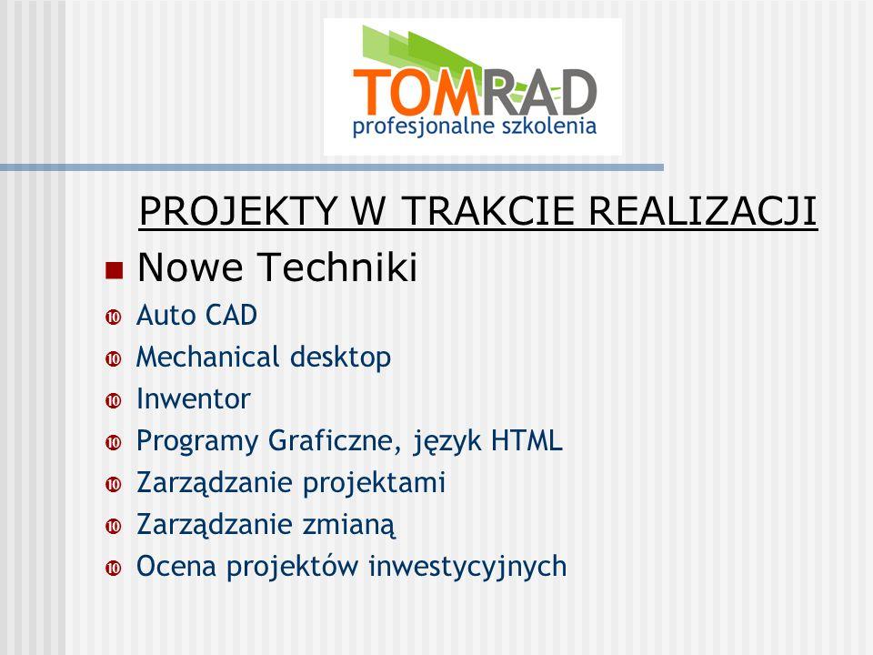PROJEKTY W TRAKCIE REALIZACJI Nowe Techniki Auto CAD Mechanical desktop Inwentor Programy Graficzne, język HTML Zarządzanie projektami Zarządzanie zmianą Ocena projektów inwestycyjnych