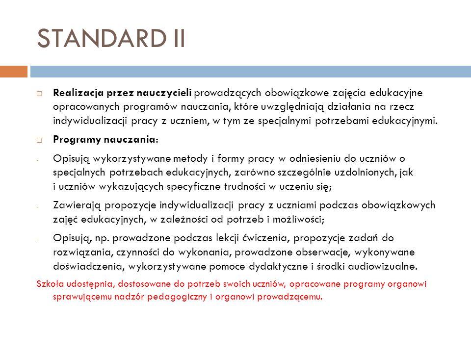 STANDARD II Realizacja przez nauczycieli prowadzących obowiązkowe zajęcia edukacyjne opracowanych programów nauczania, które uwzględniają działania na rzecz indywidualizacji pracy z uczniem, w tym ze specjalnymi potrzebami edukacyjnymi.