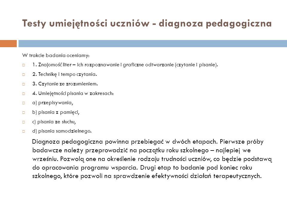 Testy umiejętności uczniów - diagnoza pedagogiczna W trakcie badania oceniamy: 1. Znajomość liter – ich rozpoznawanie i graficzne odtwarzanie (czytani