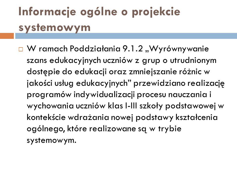 Informacje ogólne o projekcie systemowym W ramach Poddziałania 9.1.2 Wyrównywanie szans edukacyjnych uczniów z grup o utrudnionym dostępie do edukacji