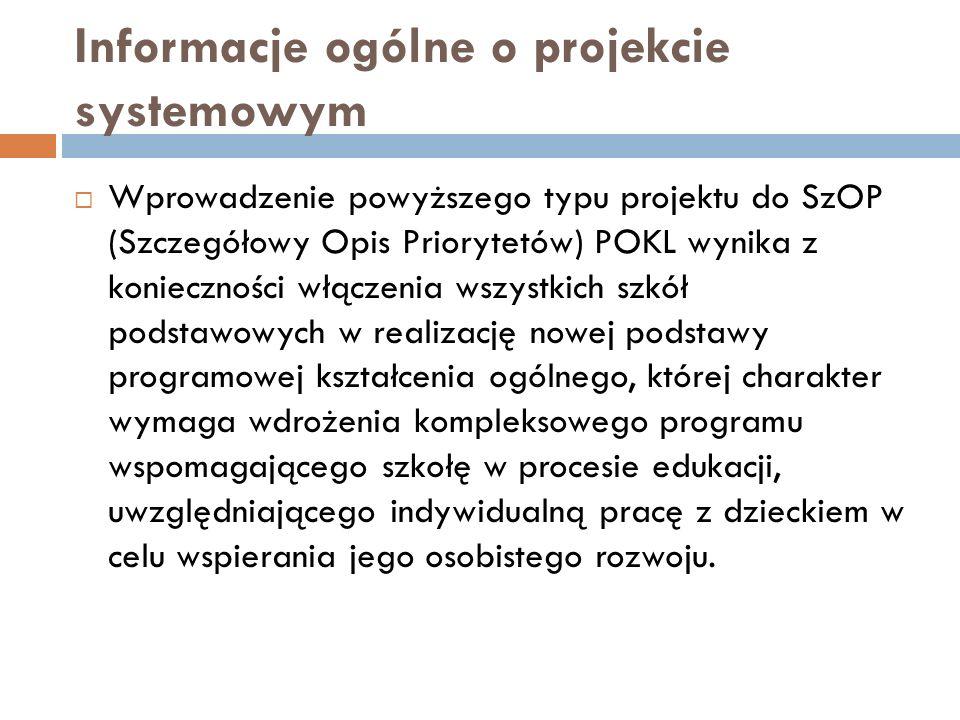 Informacje ogólne o projekcie systemowym Wprowadzenie powyższego typu projektu do SzOP (Szczegółowy Opis Priorytetów) POKL wynika z konieczności włącz