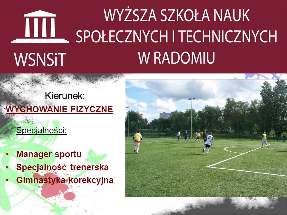 Kierunek: WYCHOWANIE FIZYCZNE Specjalności: Manager sportu Specjalność trenerska Gimnastyka korekcyjna