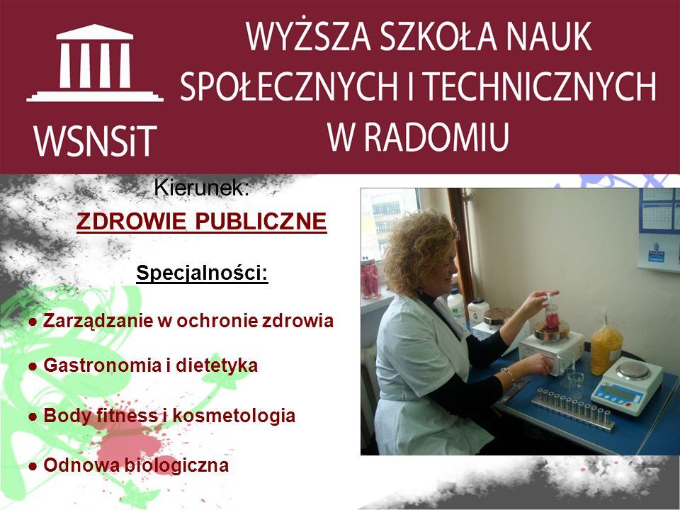 Kierunek: ZDROWIE PUBLICZNE Specjalności: Zarządzanie w ochronie zdrowia Gastronomia i dietetyka Body fitness i kosmetologia Odnowa biologiczna