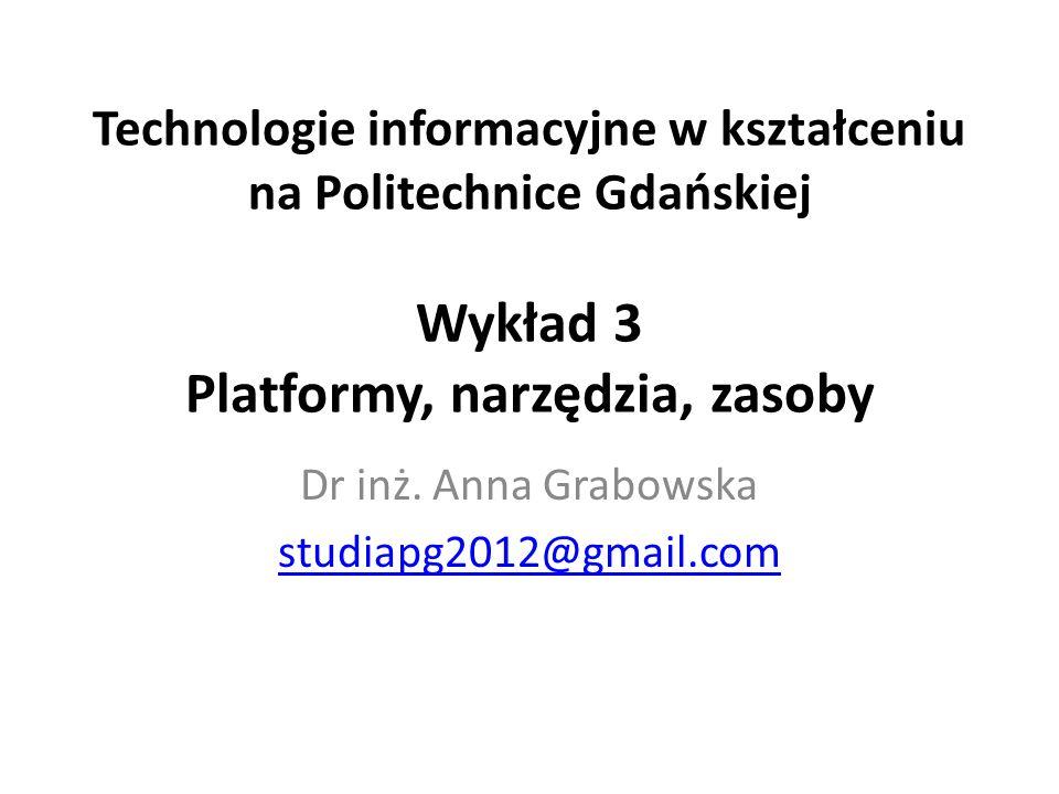 Technologie informacyjne w kształceniu na Politechnice Gdańskiej Wykład 3 Platformy, narzędzia, zasoby Dr inż.