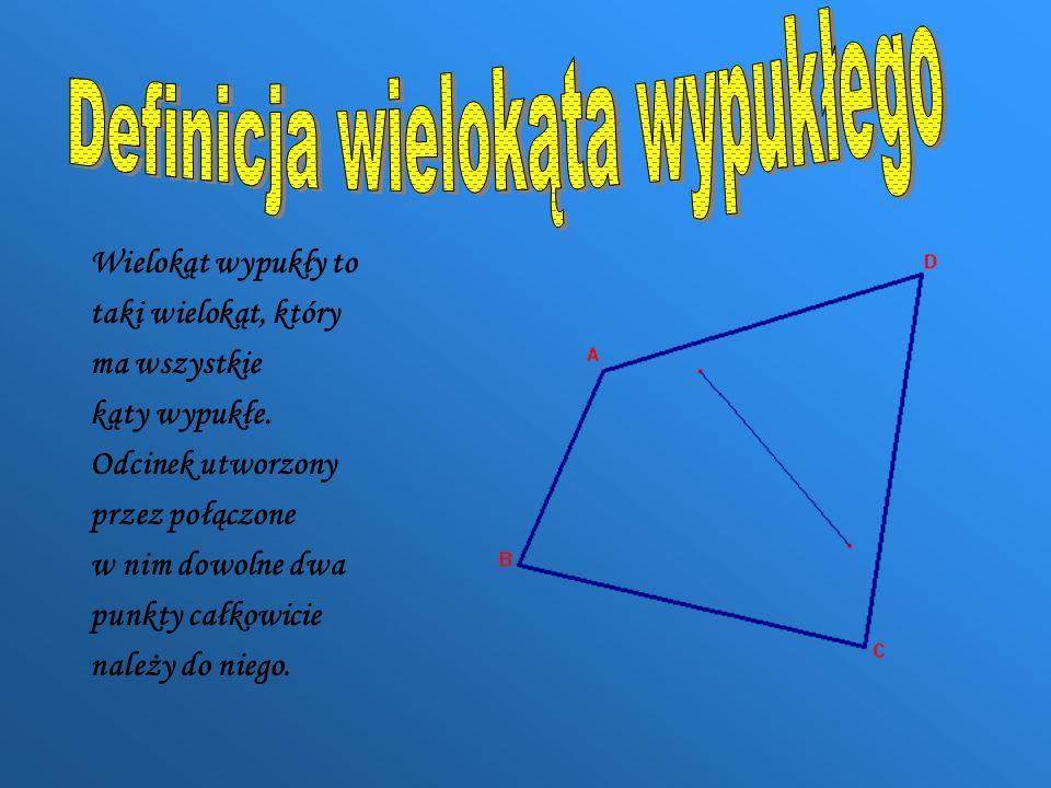 Wielokąt wypukły to taki wielokąt, który ma wszystkie kąty wypukłe. Odcinek utworzony przez połączone w nim dowolne dwa punkty całkowicie należy do ni