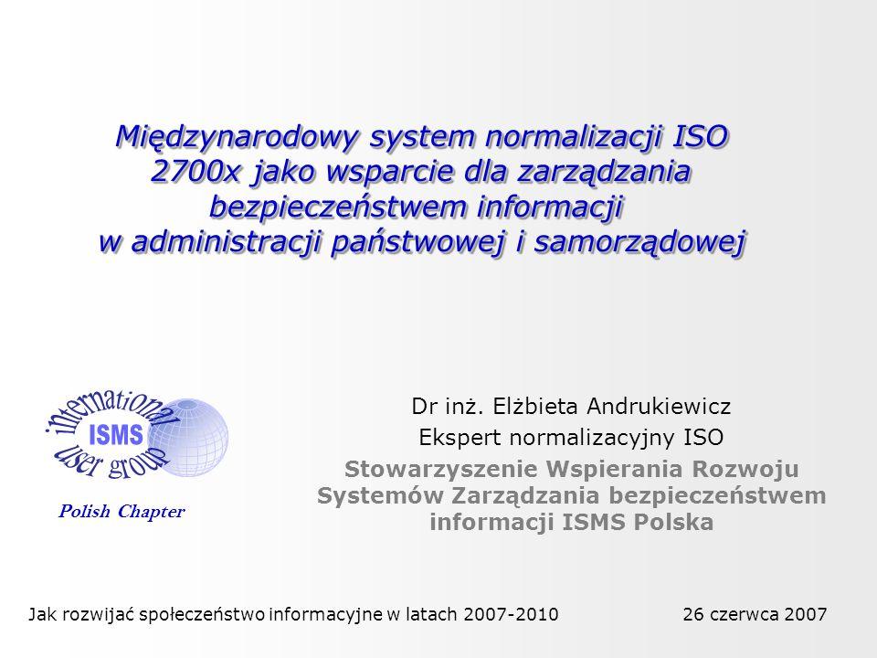 Międzynarodowy system normalizacji ISO 2700x jako wsparcie dla zarządzania bezpieczeństwem informacji w administracji państwowej i samorządowej Dr inż