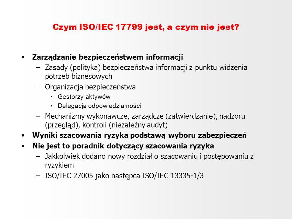 Czym ISO/IEC 17799 jest, a czym nie jest? Zarządzanie bezpieczeństwem informacji –Zasady (polityka) bezpieczeństwa informacji z punktu widzenia potrze