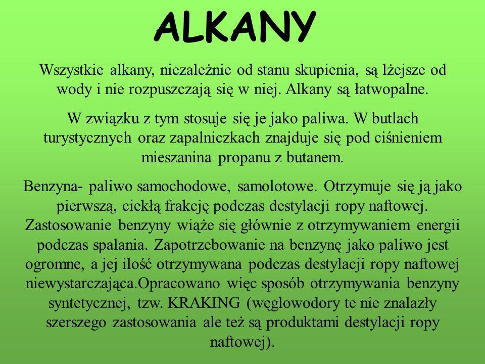 ALKANY Wszystkie alkany, niezależnie od stanu skupienia, są lżejsze od wody i nie rozpuszczają się w niej.