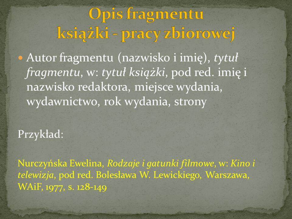 Autor fragmentu (nazwisko i imię), tytuł fragmentu, w: tytuł książki, pod red.