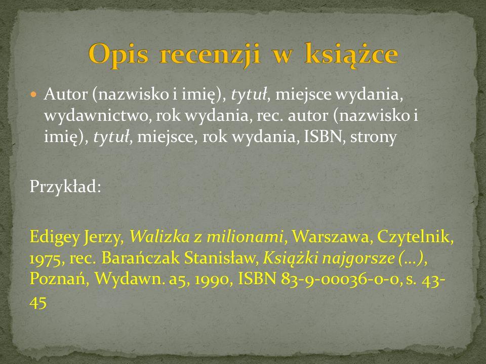 Autor (nazwisko i imię), tytuł, miejsce wydania, wydawnictwo, rok wydania, rec. autor (nazwisko i imię), tytuł, miejsce, rok wydania, ISBN, strony Prz