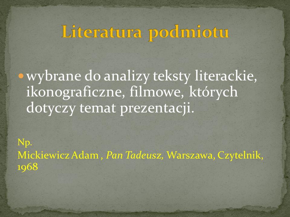 wybrane do analizy teksty literackie, ikonograficzne, filmowe, których dotyczy temat prezentacji. Np. Mickiewicz Adam, Pan Tadeusz, Warszawa, Czytelni
