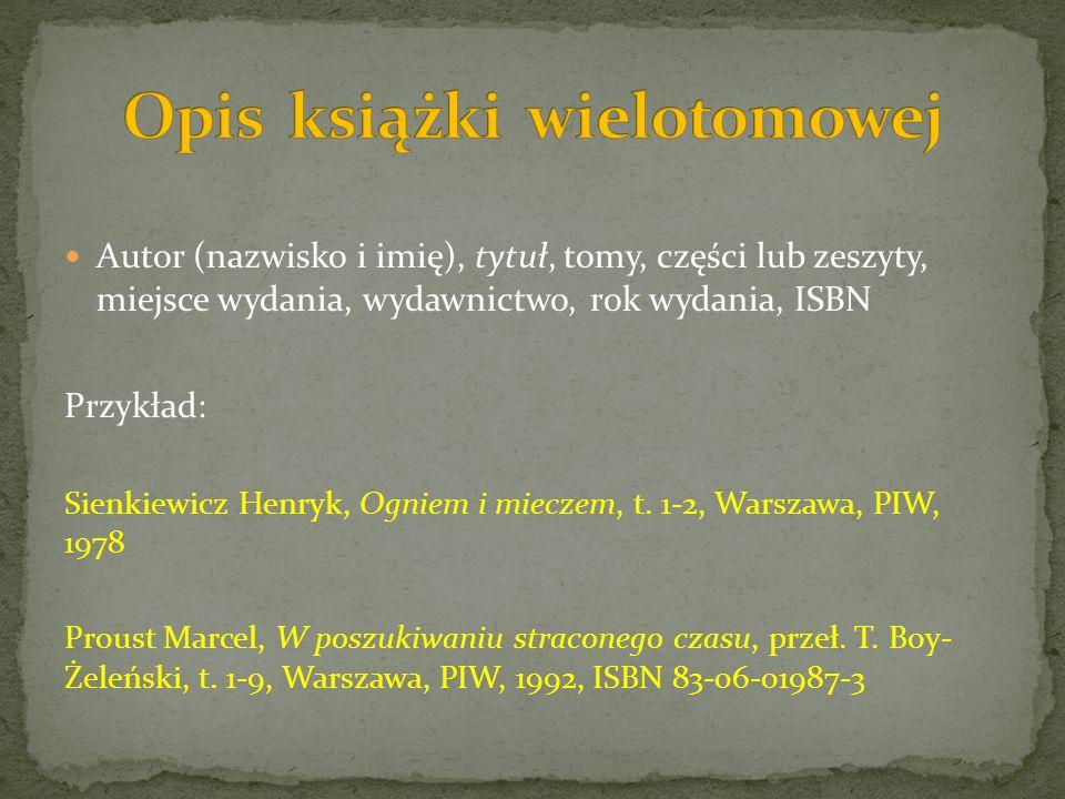 Autor (nazwisko i imię), tytuł, tomy, części lub zeszyty, miejsce wydania, wydawnictwo, rok wydania, ISBN Przykład: Sienkiewicz Henryk, Ogniem i mieczem, t.