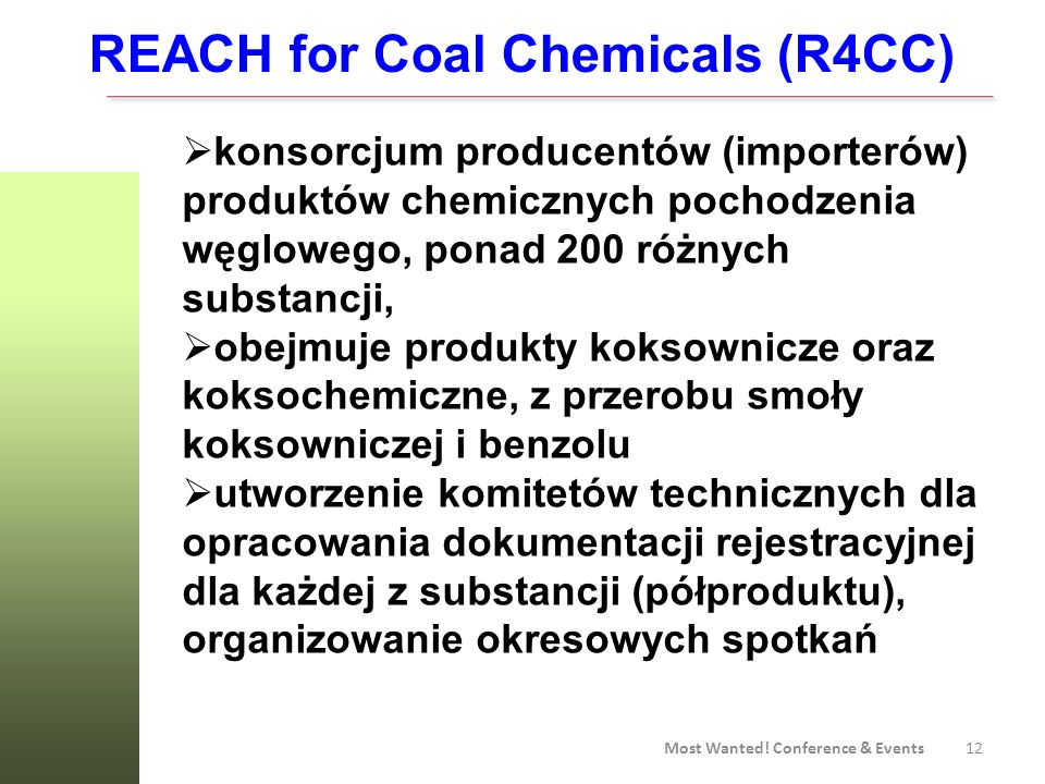 12 Most Wanted! Conference & Events REACH for Coal Chemicals (R4CC) konsorcjum producentów (importerów) produktów chemicznych pochodzenia węglowego, p