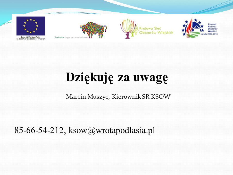 Dziękuję za uwagę Marcin Muszyc, Kierownik SR KSOW 85-66-54-212, ksow@wrotapodlasia.pl