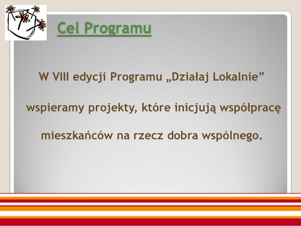 Cel Programu W VIII edycji Programu Działaj Lokalnie wspieramy projekty, które inicjują współpracę mieszkańców na rzecz dobra wspólnego.