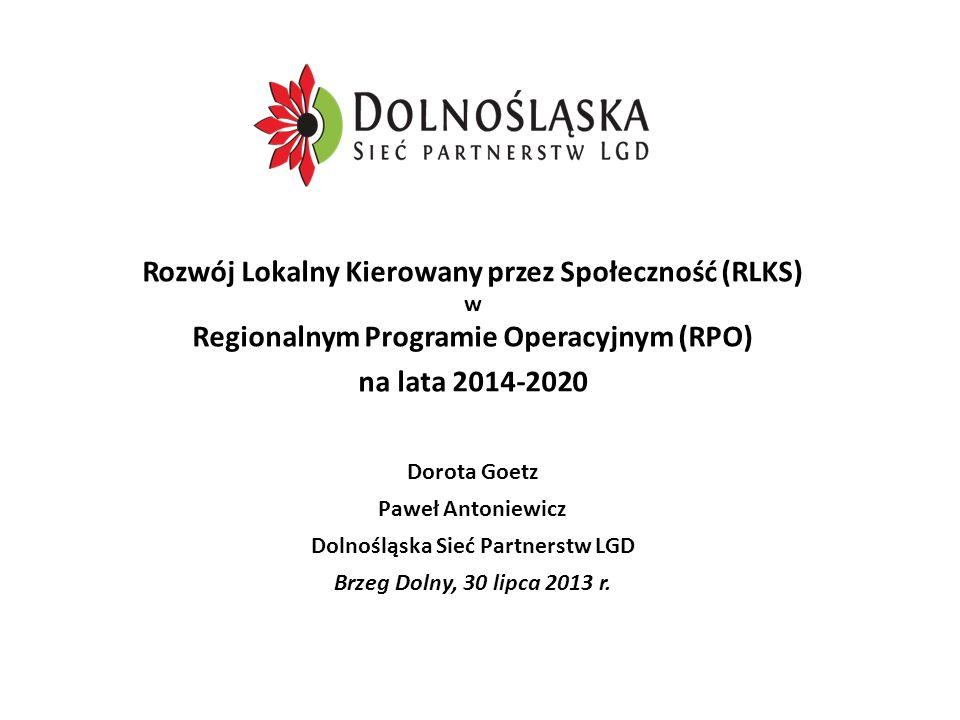 Rozwój Lokalny Kierowany przez Społeczność (RLKS) w Regionalnym Programie Operacyjnym (RPO) na lata 2014-2020 Dorota Goetz Paweł Antoniewicz Dolnośląs