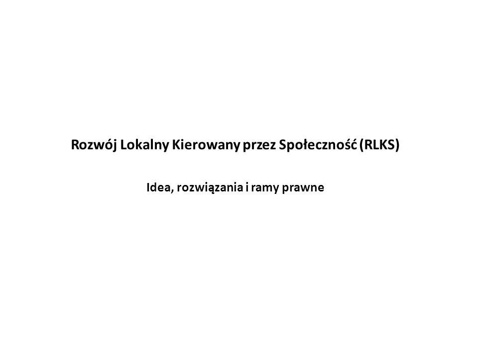 Rozwój Lokalny Kierowany przez Społeczność (RLKS) Idea, rozwiązania i ramy prawne