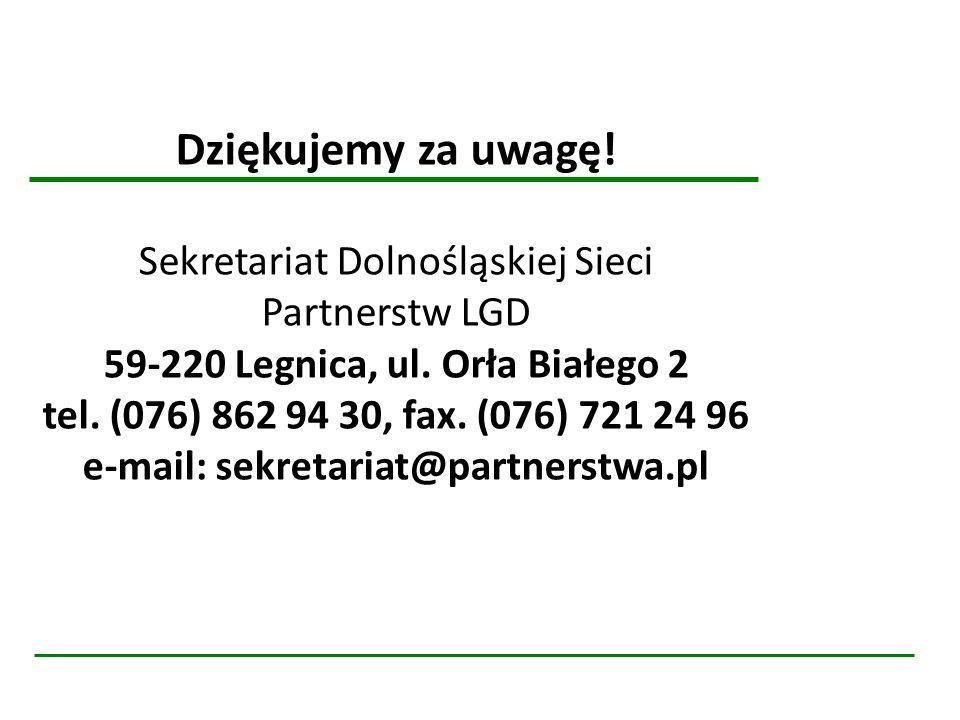 Dziękujemy za uwagę! Sekretariat Dolnośląskiej Sieci Partnerstw LGD 59-220 Legnica, ul. Orła Białego 2 tel. (076) 862 94 30, fax. (076) 721 24 96 e-ma