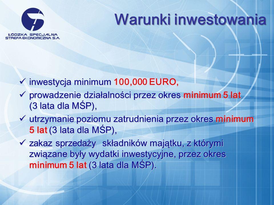 i nwestycja minimum i nwestycja minimum 100,000 EURO, p rowadzenie działalności przez okres minimum 5 lat (3 lata dla MŚP), p rowadzenie działalności przez okres minimum 5 lat (3 lata dla MŚP), u trzymanie poziomu zatrudnienia przez okres minimum 5 lat (3 lata dla MŚP), u trzymanie poziomu zatrudnienia przez okres minimum 5 lat (3 lata dla MŚP), zakaz sprzedaży składników majątku, z którymi związane były wydatki inwestycyjne, przez okres minimum 5 lat (3 lata dla MŚP).