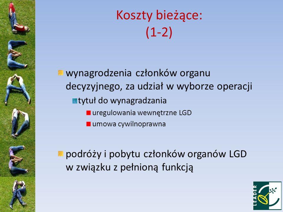 Koszty bieżące: (1-2) wynagrodzenia członków organu decyzyjnego, za udział w wyborze operacji tytuł do wynagradzania uregulowania wewnętrzne LGD umowa cywilnoprawna podróży i pobytu członków organów LGD w związku z pełnioną funkcją