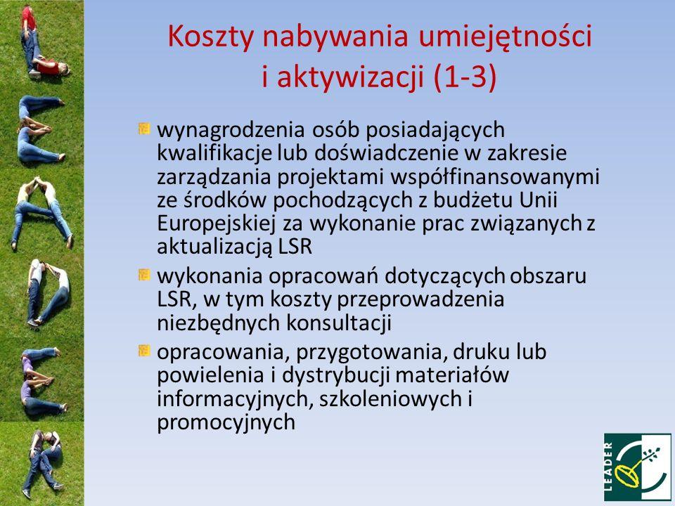 Koszty nabywania umiejętności i aktywizacji (4-7) poniesione na przygotowanie projektów stron internetowych oraz na prowadzenie i aktualizację tych stron tworzenia i obsługi baz danych, w szczególności baz danych informacji turystycznej, związanych z obszarem realizacji LSR tłumaczenia, jeżeli osoba prowadząca szkolenie, wydarzenie promocyjne, kulturalne lub aktywizujące społeczność lokalną, nie używa języka polskiego, w tym tłumaczenia materiałów informacyjnych, szkoleniowych i promocyjnych zakupu czasu antenowego w telewizji i radiu