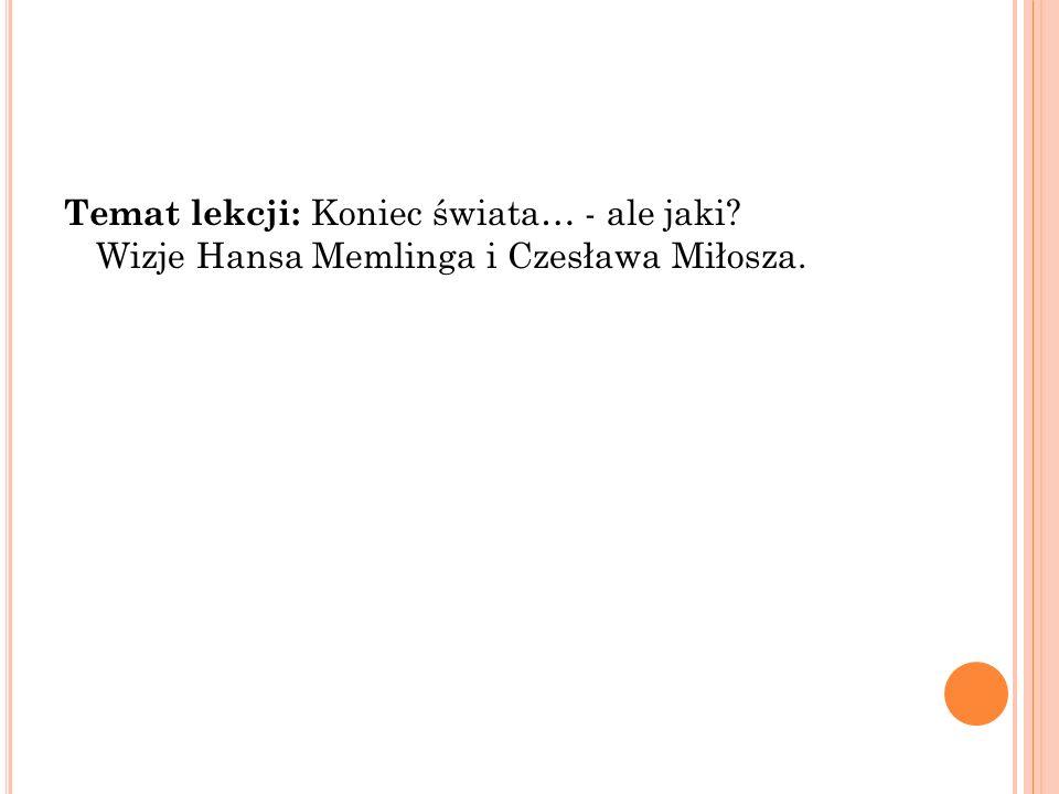 Temat lekcji: Koniec świata… - ale jaki? Wizje Hansa Memlinga i Czesława Miłosza.