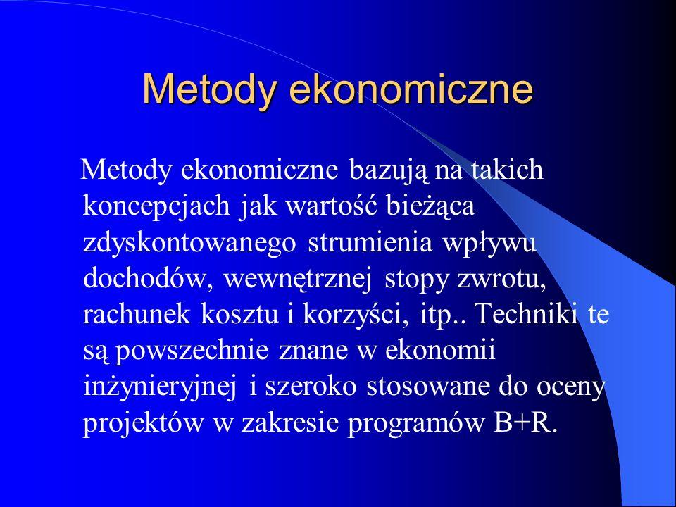 Metody ekonomiczne Metody ekonomiczne bazują na takich koncepcjach jak wartość bieżąca zdyskontowanego strumienia wpływu dochodów, wewnętrznej stopy z