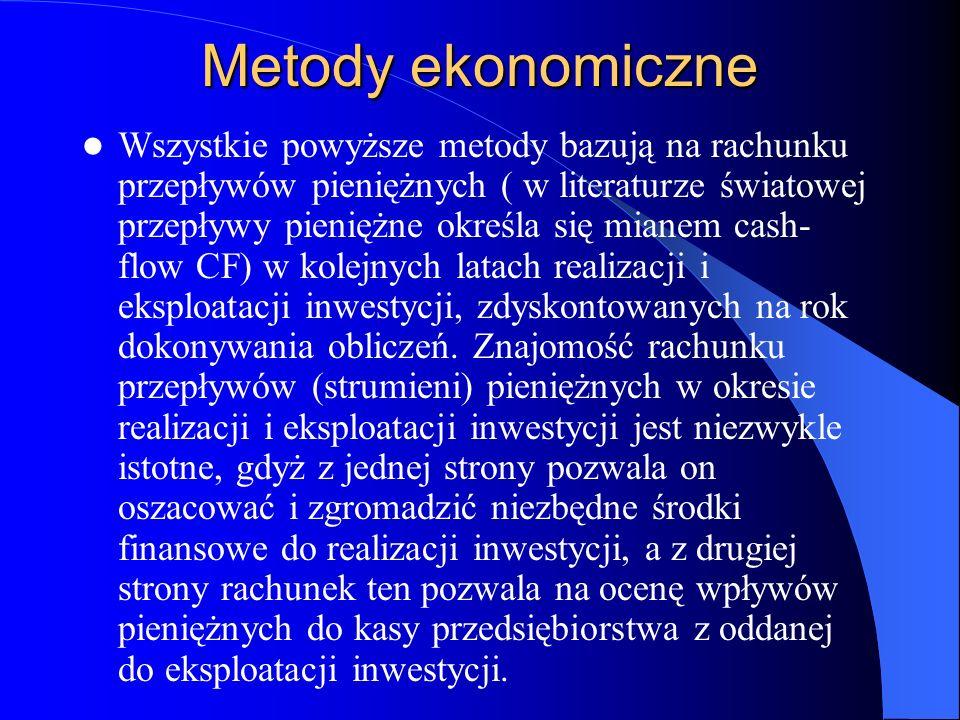 Metody ekonomiczne Wszystkie powyższe metody bazują na rachunku przepływów pieniężnych ( w literaturze światowej przepływy pieniężne określa się miane