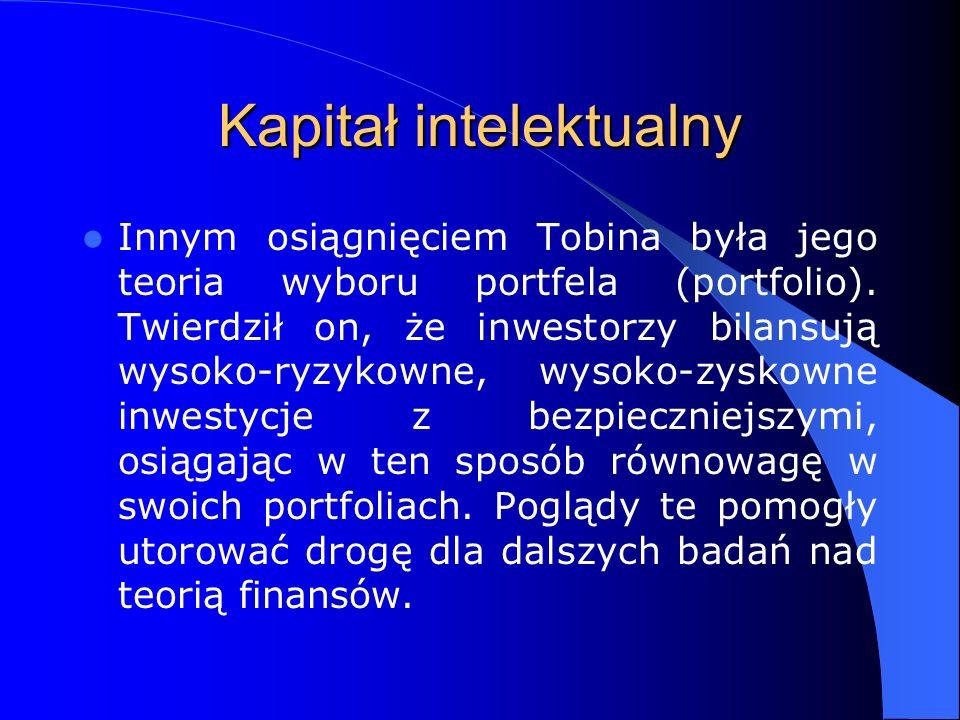 Kapitał intelektualny Innym osiągnięciem Tobina była jego teoria wyboru portfela (portfolio). Twierdził on, że inwestorzy bilansują wysoko-ryzykowne,