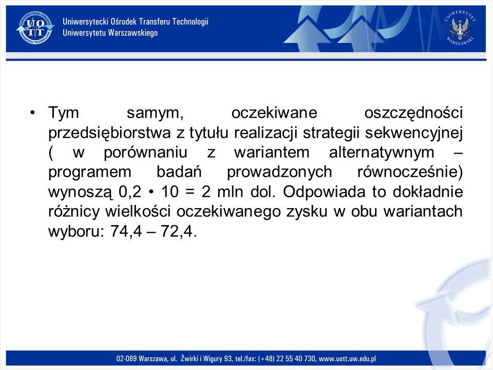 Tym samym, oczekiwane oszczędności przedsiębiorstwa z tytułu realizacji strategii sekwencyjnej ( w porównaniu z wariantem alternatywnym – programem ba