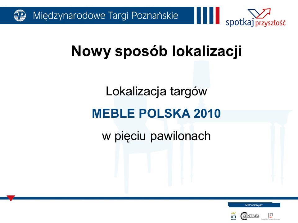 Nowy sposób lokalizacji Lokalizacja targów MEBLE POLSKA 2010 w pięciu pawilonach