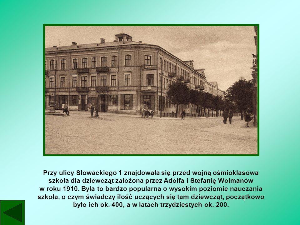 Przy ulicy Słowackiego 1 znajdowała się przed wojną ośmioklasowa szkoła dla dziewcząt założona przez Adolfa i Stefanię Wolmanów w roku 1910. Była to b