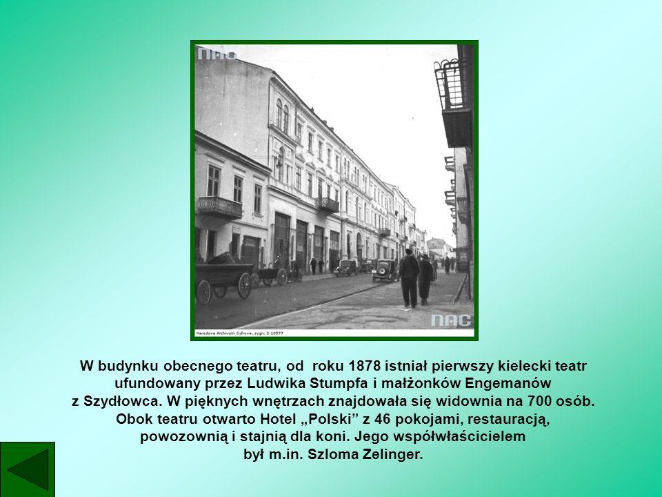 W budynku obecnego teatru, od roku 1878 istniał pierwszy kielecki teatr ufundowany przez Ludwika Stumpfa i małżonków Engemanów z Szydłowca. W pięknych