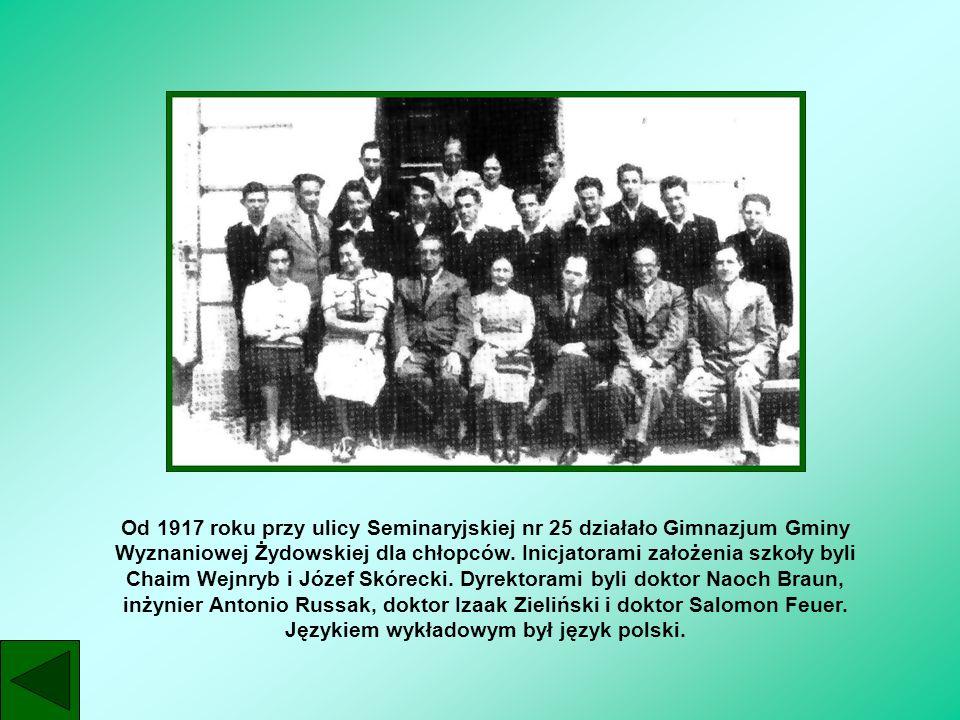 Od 1917 roku przy ulicy Seminaryjskiej nr 25 działało Gimnazjum Gminy Wyznaniowej Żydowskiej dla chłopców. Inicjatorami założenia szkoły byli Chaim We