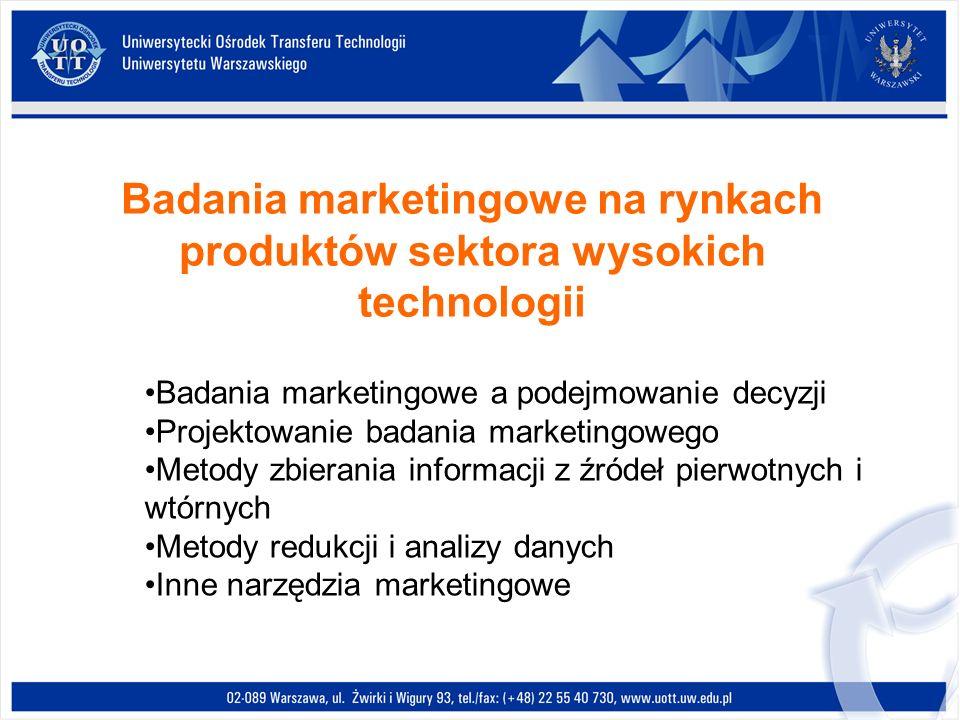 Badania marketingowe na rynkach produktów sektora wysokich technologii Badania marketingowe a podejmowanie decyzji Projektowanie badania marketingoweg