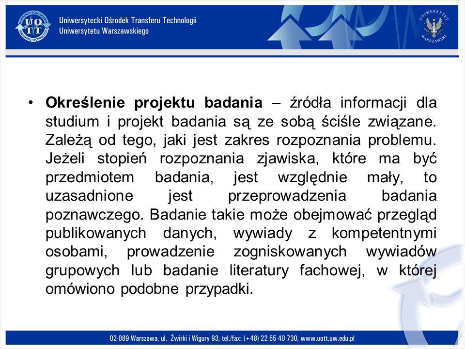 Określenie projektu badania – źródła informacji dla studium i projekt badania są ze sobą ściśle związane. Zależą od tego, jaki jest zakres rozpoznania