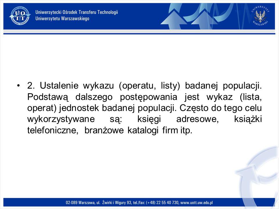 2. Ustalenie wykazu (operatu, listy) badanej populacji. Podstawą dalszego postępowania jest wykaz (lista, operat) jednostek badanej populacji. Często