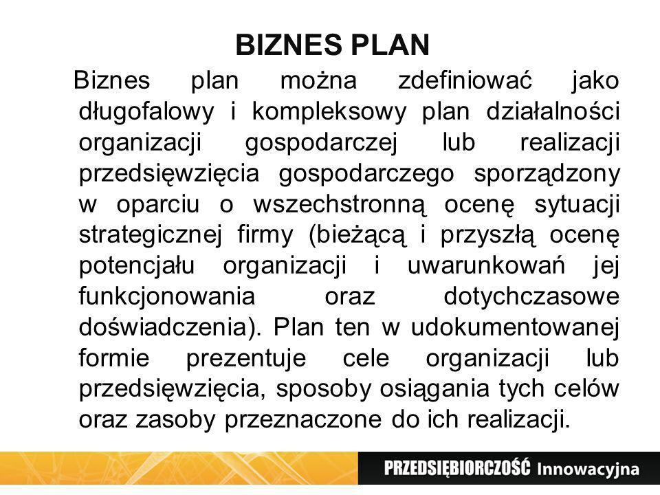 Biznes plan można zdefiniować jako długofalowy i kompleksowy plan działalności organizacji gospodarczej lub realizacji przedsięwzięcia gospodarczego s