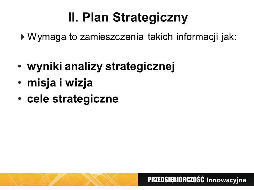 II. Plan Strategiczny Wymaga to zamieszczenia takich informacji jak: wyniki analizy strategicznej misja i wizja cele strategiczne