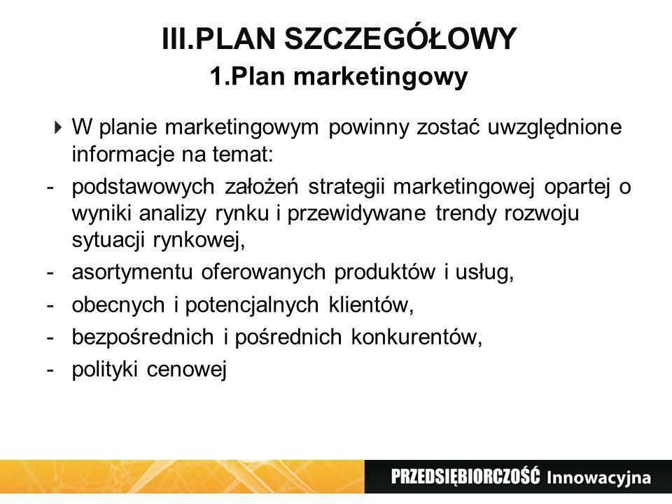 III.PLAN SZCZEGÓŁOWY W planie marketingowym powinny zostać uwzględnione informacje na temat: -podstawowych założeń strategii marketingowej opartej o w