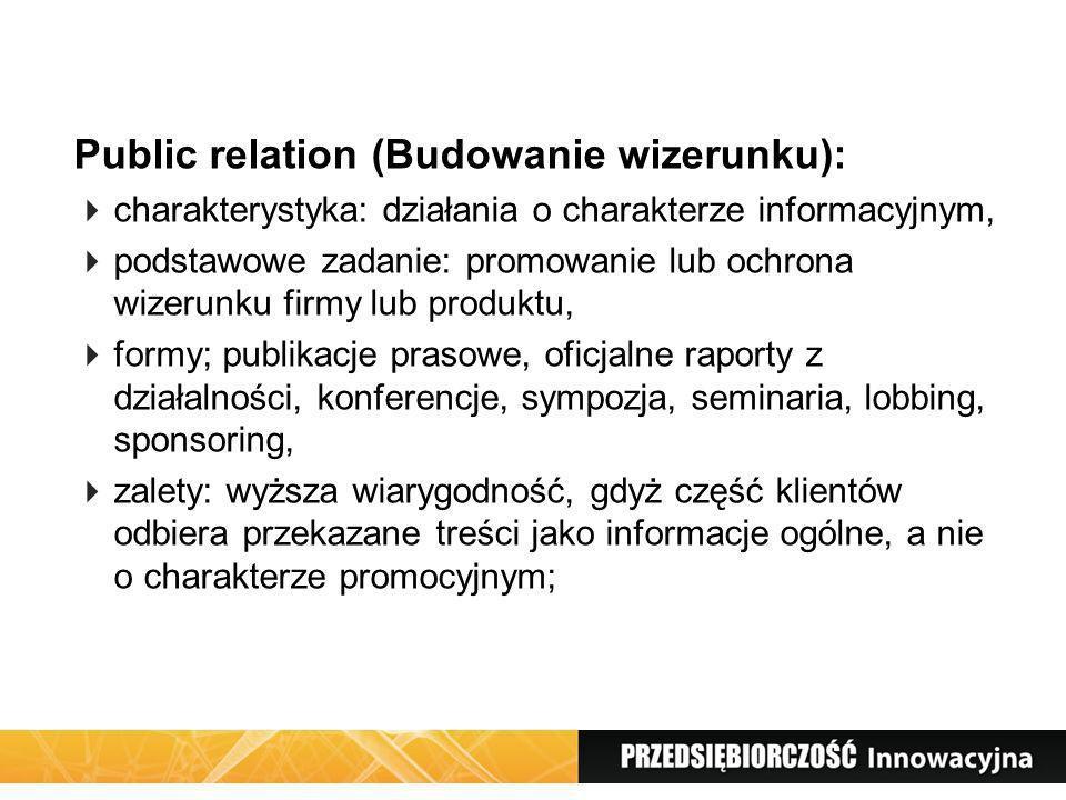 Public relation (Budowanie wizerunku): charakterystyka: działania o charakterze informacyjnym, podstawowe zadanie: promowanie lub ochrona wizerunku fi