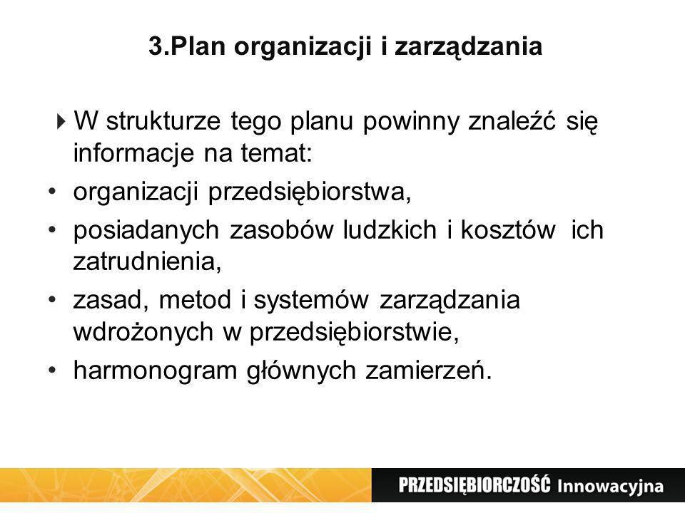 3.Plan organizacji i zarządzania W strukturze tego planu powinny znaleźć się informacje na temat: organizacji przedsiębiorstwa, posiadanych zasobów lu