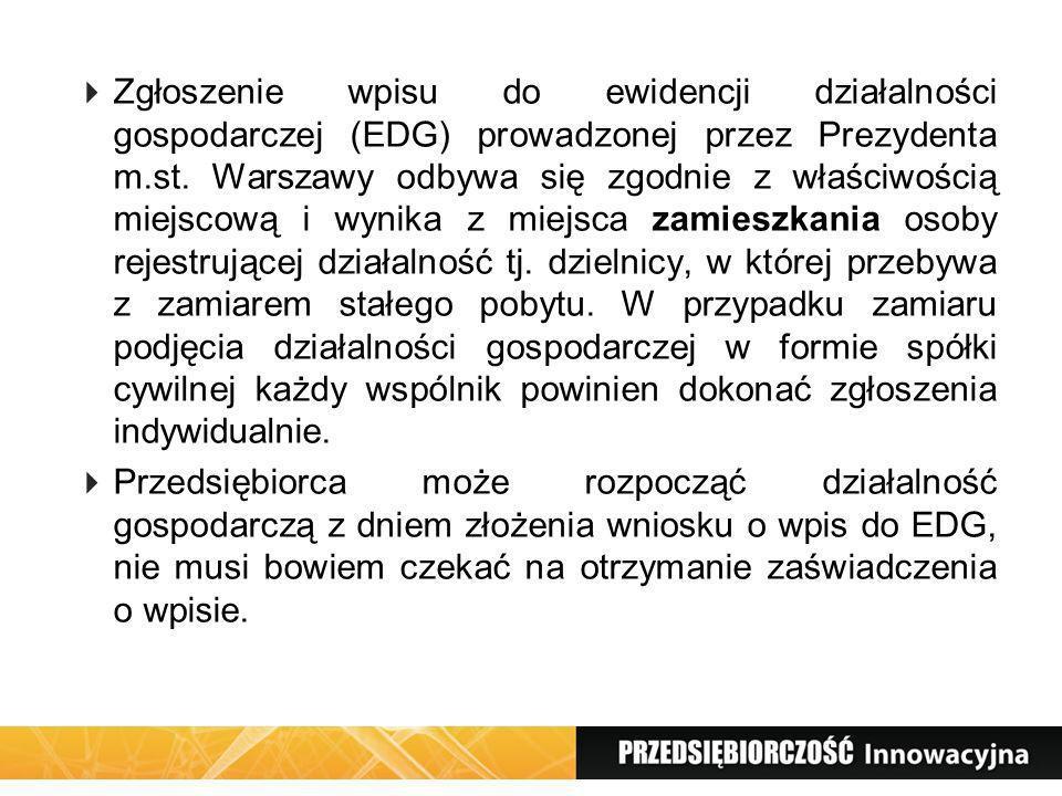 Zgłoszenie wpisu do ewidencji działalności gospodarczej (EDG) prowadzonej przez Prezydenta m.st. Warszawy odbywa się zgodnie z właściwością miejscową