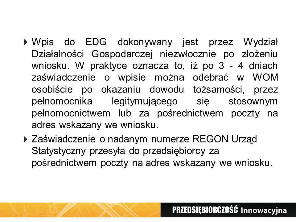 Wpis do EDG dokonywany jest przez Wydział Działalności Gospodarczej niezwłocznie po złożeniu wniosku. W praktyce oznacza to, iż po 3 - 4 dniach zaświa