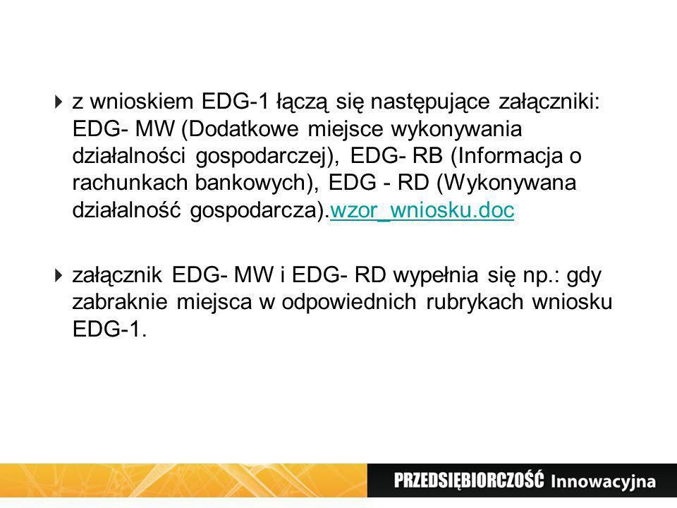 z wnioskiem EDG-1 łączą się następujące załączniki: EDG- MW (Dodatkowe miejsce wykonywania działalności gospodarczej), EDG- RB (Informacja o rachunkac