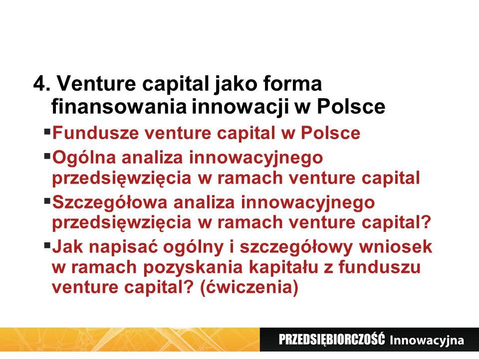 4. Venture capital jako forma finansowania innowacji w Polsce Fundusze venture capital w Polsce Ogólna analiza innowacyjnego przedsięwzięcia w ramach