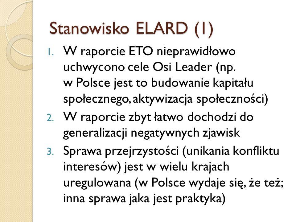 Stanowisko ELARD (1) 1. W raporcie ETO nieprawidłowo uchwycono cele Osi Leader (np. w Polsce jest to budowanie kapitału społecznego, aktywizacja społe