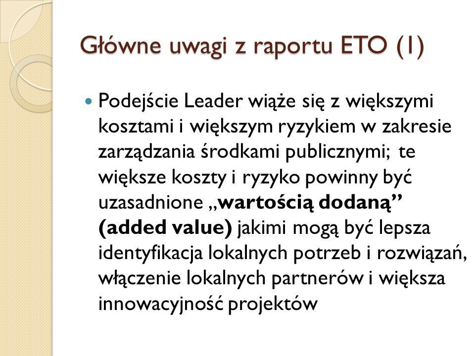 LGD nie tworzą w dostatecznym stopniu wartości dodanej, choć są dobre przykłady; główne powody to: Przyznawanie grantów głównie członkom LGD Dominacja sektora publicznego Mało LGD wspiera innowacje i działania międzysektorowe Brak koncentracji na osiąganiu celów LSR Główne uwagi z raportu ETO (2)
