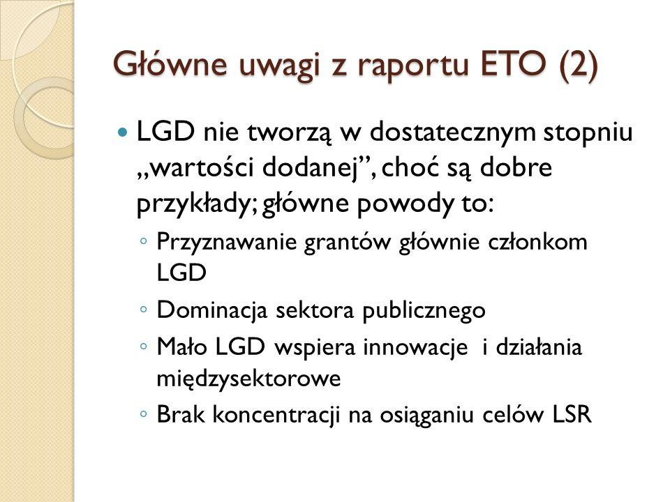 LGD nie tworzą w dostatecznym stopniu wartości dodanej, choć są dobre przykłady; główne powody to: Przyznawanie grantów głównie członkom LGD Dominacja